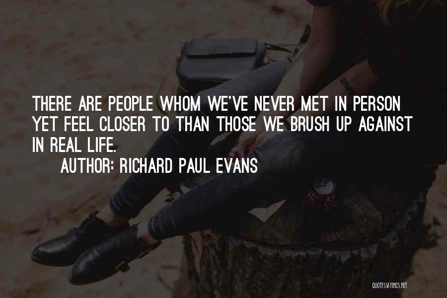 We've Never Met Quotes By Richard Paul Evans