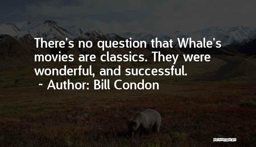 Whale Done Quotes By Bill Condon