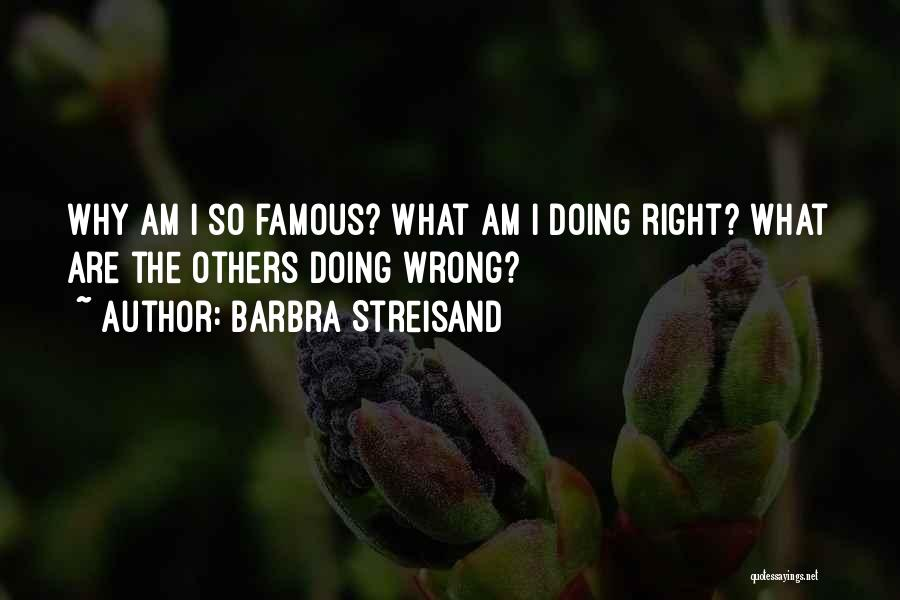 What Am I Doing Wrong Quotes By Barbra Streisand