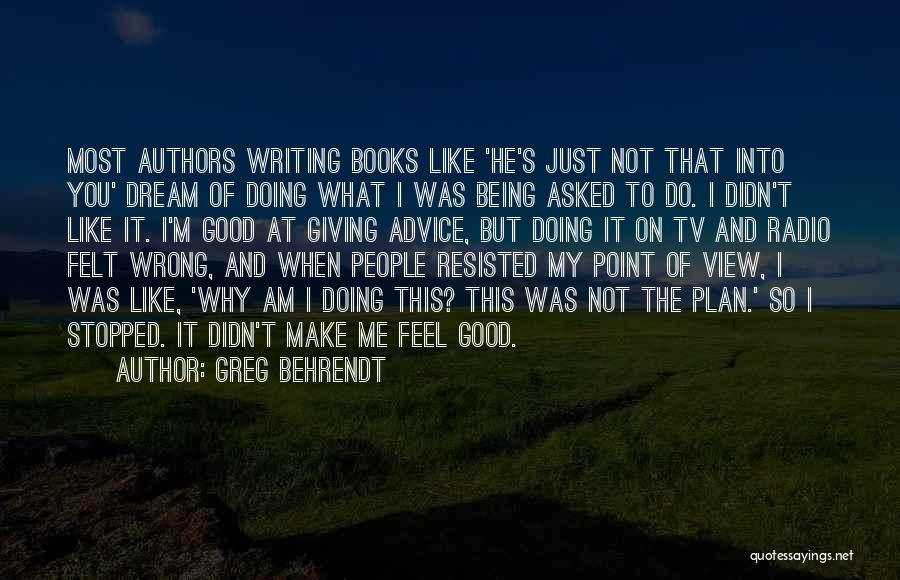What Am I Doing Wrong Quotes By Greg Behrendt