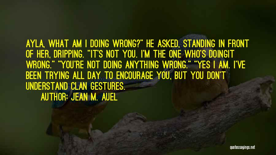 What Am I Doing Wrong Quotes By Jean M. Auel