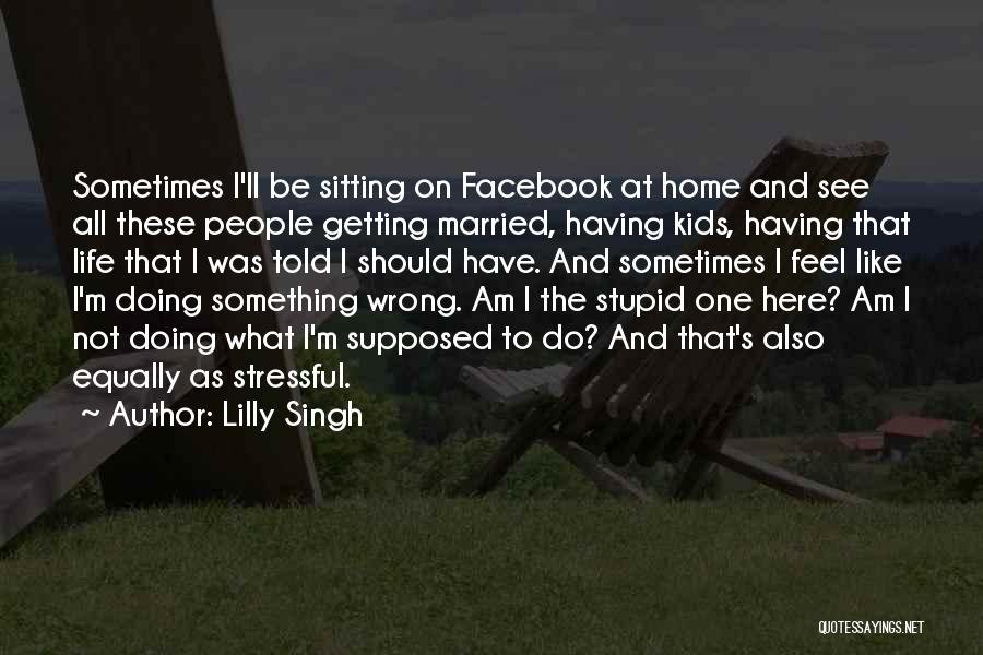What Am I Doing Wrong Quotes By Lilly Singh