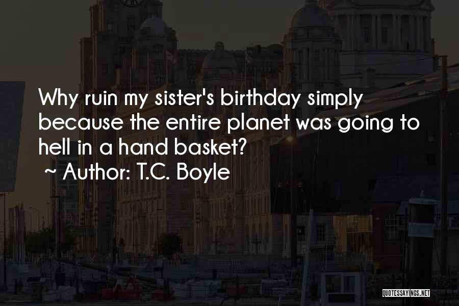 What Are The Best Birthday Quotes By T.C. Boyle