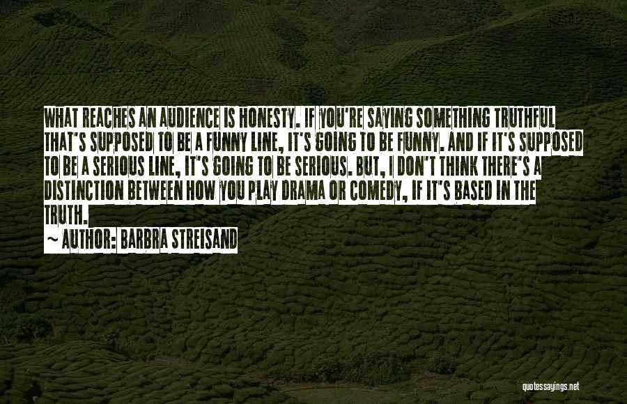 What Comedy Is Quotes By Barbra Streisand