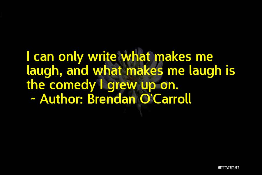What Comedy Is Quotes By Brendan O'Carroll