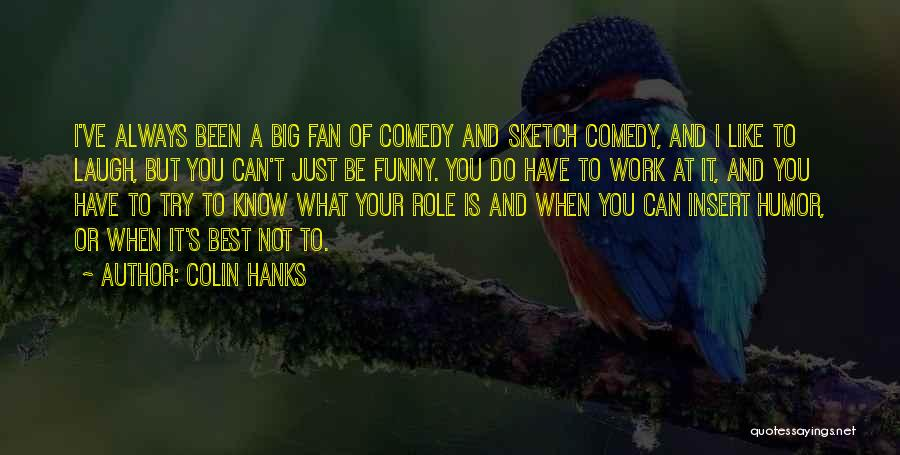 What Comedy Is Quotes By Colin Hanks