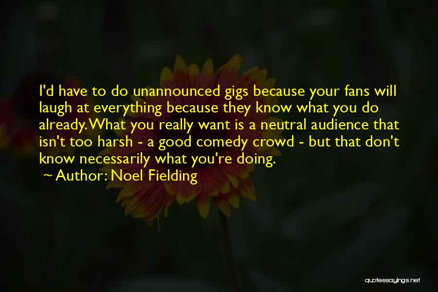 What Comedy Is Quotes By Noel Fielding