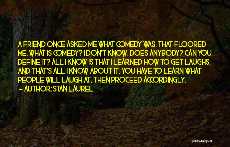 What Comedy Is Quotes By Stan Laurel
