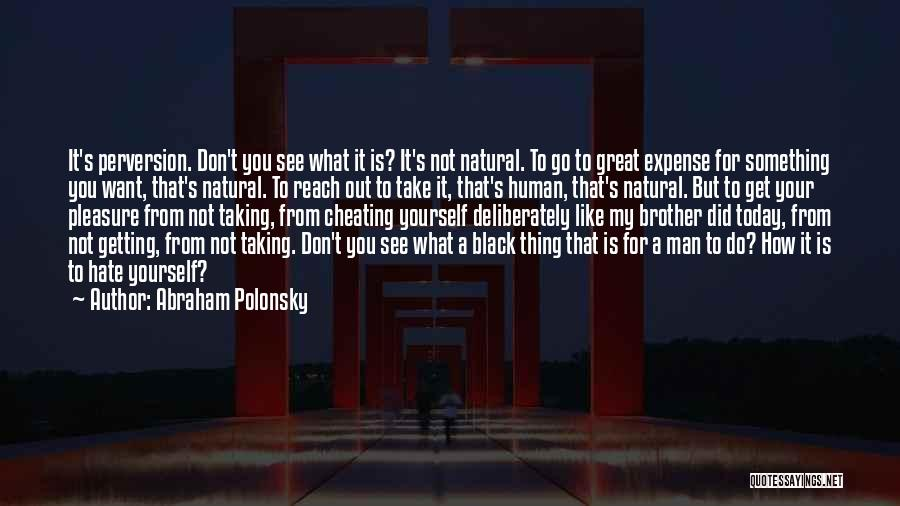 What Did You Do Today Quotes By Abraham Polonsky