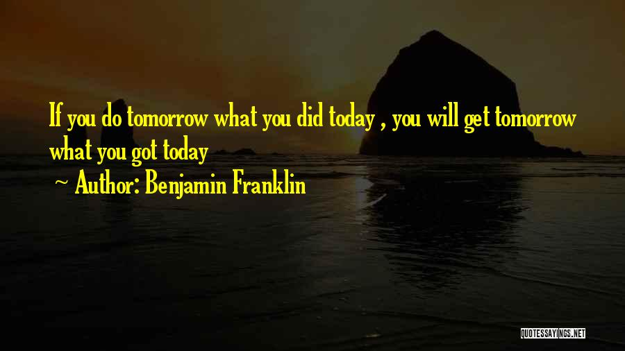 What Did You Do Today Quotes By Benjamin Franklin