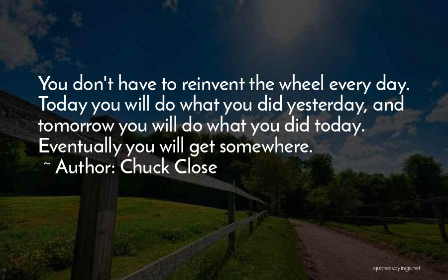 What Did You Do Today Quotes By Chuck Close