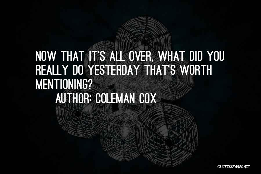 What Did You Do Today Quotes By Coleman Cox