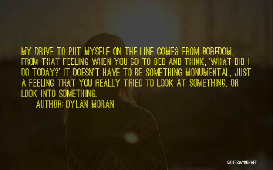 What Did You Do Today Quotes By Dylan Moran