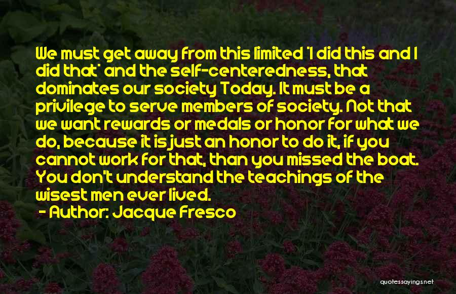What Did You Do Today Quotes By Jacque Fresco