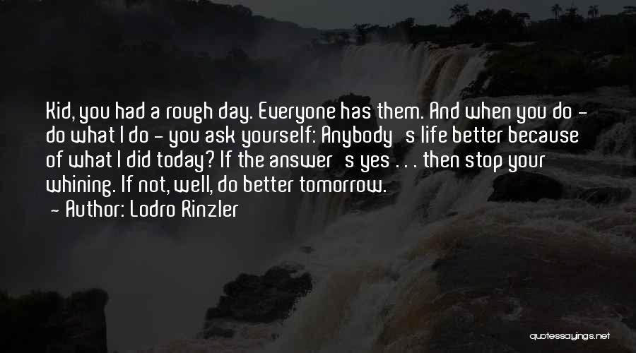 What Did You Do Today Quotes By Lodro Rinzler
