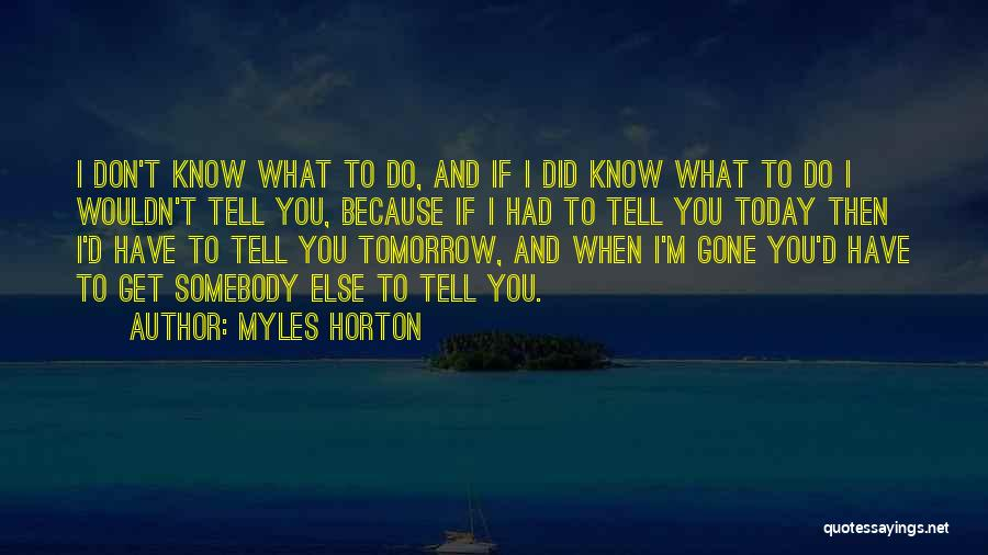 What Did You Do Today Quotes By Myles Horton