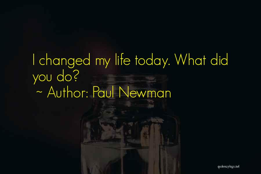 What Did You Do Today Quotes By Paul Newman