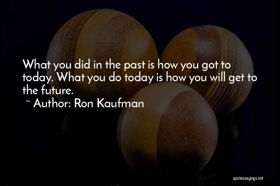 What Did You Do Today Quotes By Ron Kaufman