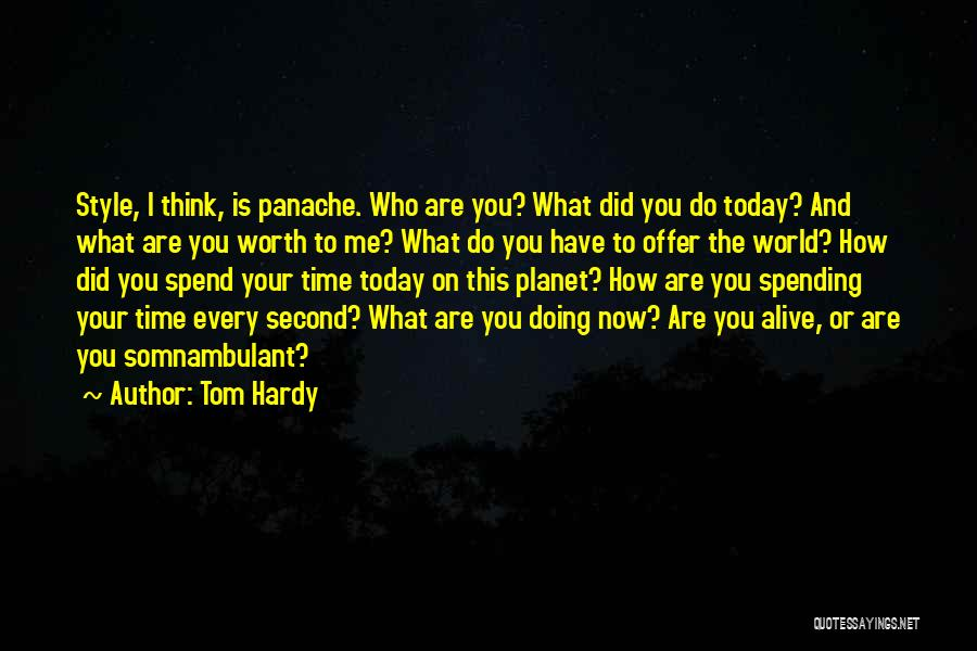 What Did You Do Today Quotes By Tom Hardy
