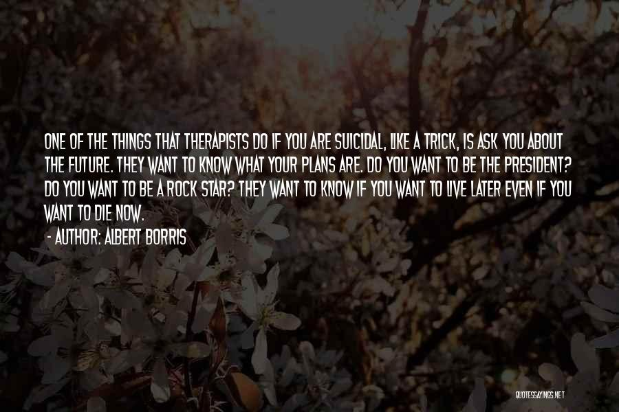 What Do You Want Quotes By Albert Borris