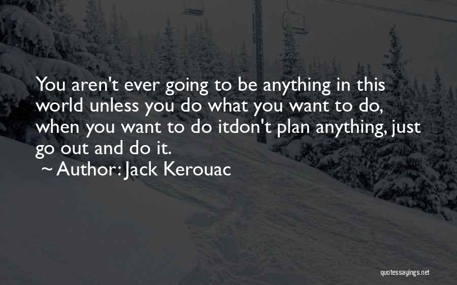 What Do You Want Quotes By Jack Kerouac