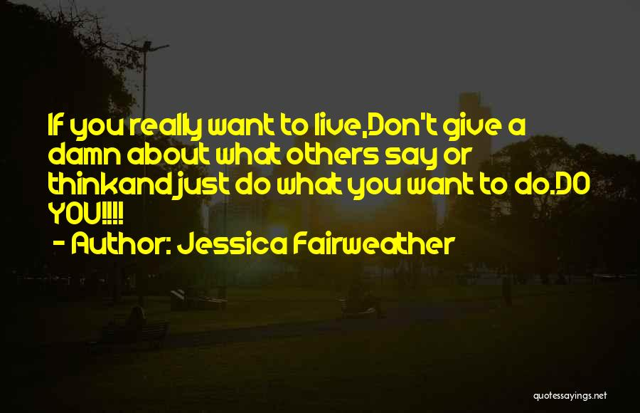 What Do You Want Quotes By Jessica Fairweather