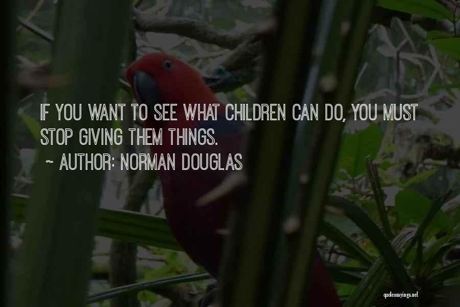What Do You Want Quotes By Norman Douglas