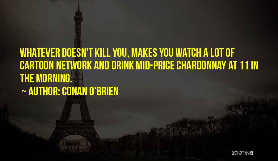 What Doesn't Kill U Quotes By Conan O'Brien