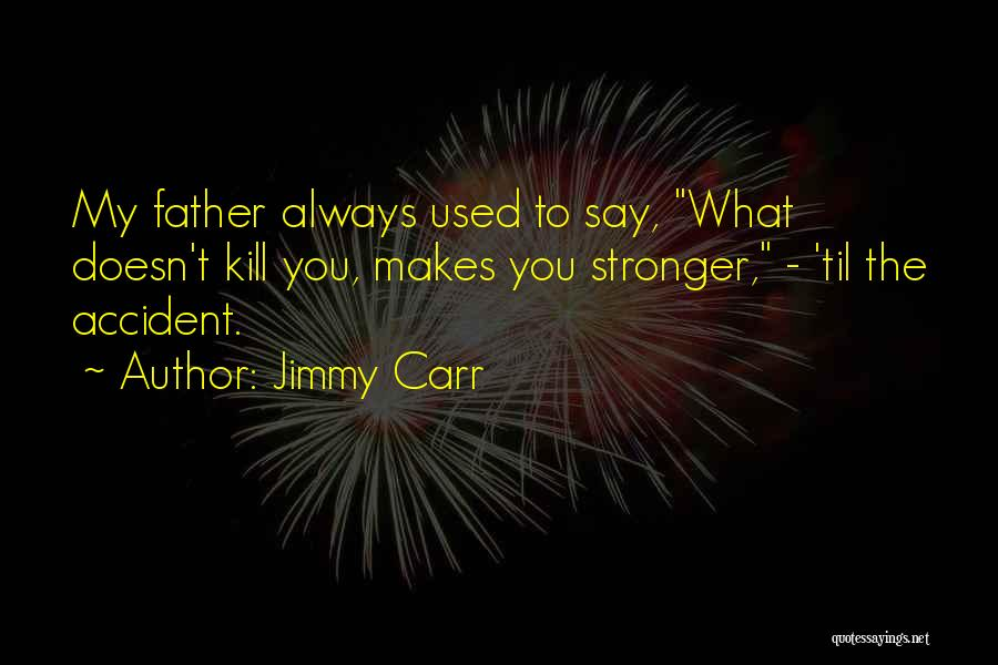 What Doesn't Kill U Quotes By Jimmy Carr
