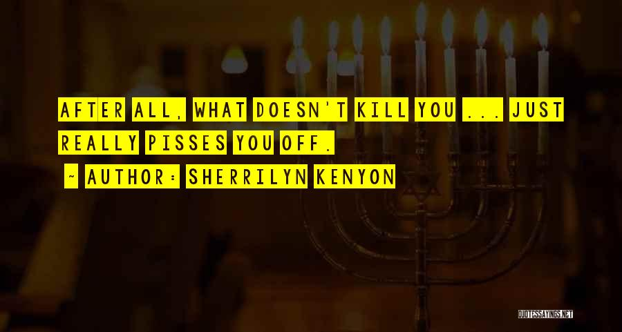 What Doesn't Kill U Quotes By Sherrilyn Kenyon
