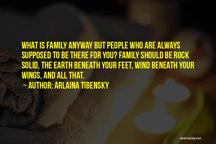 What Family Is Supposed To Be Quotes By Arlaina Tibensky