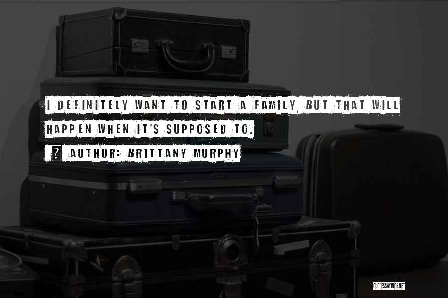 What Family Is Supposed To Be Quotes By Brittany Murphy