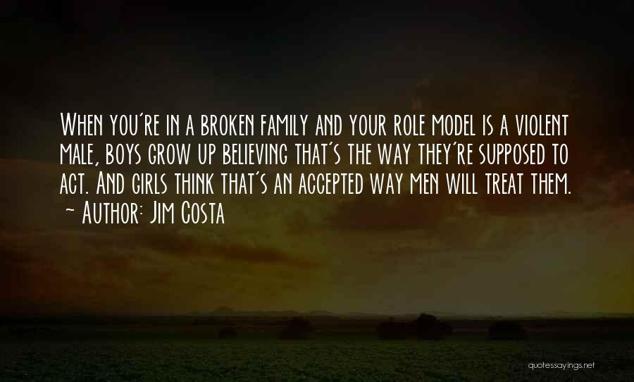 What Family Is Supposed To Be Quotes By Jim Costa