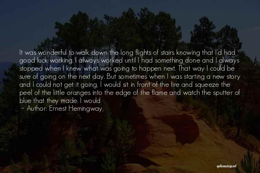 What Have I Done Now Quotes By Ernest Hemingway,