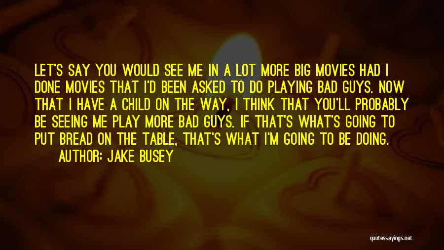 What Have I Done Now Quotes By Jake Busey