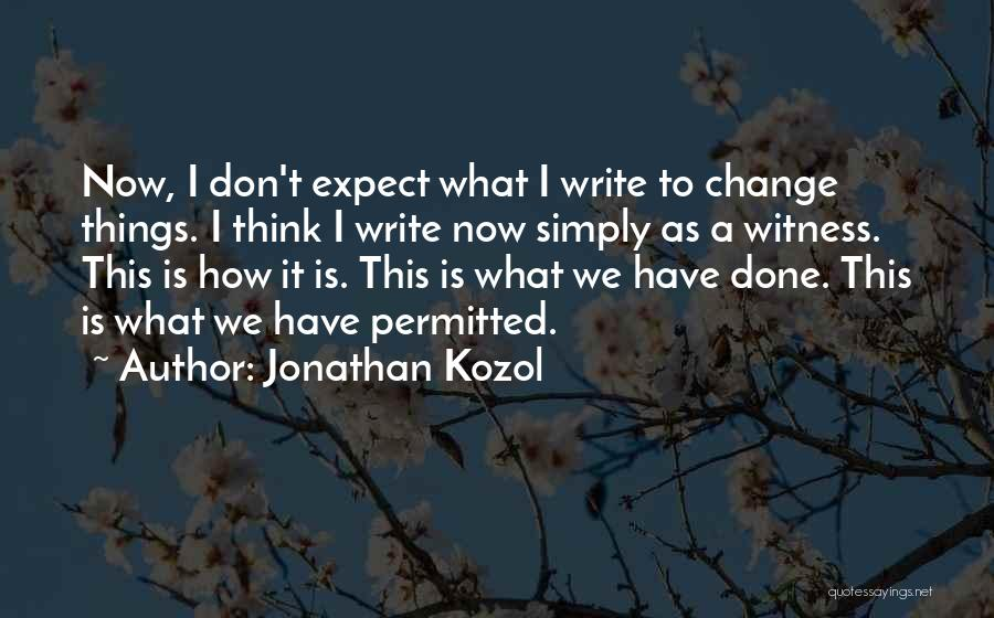 What Have I Done Now Quotes By Jonathan Kozol
