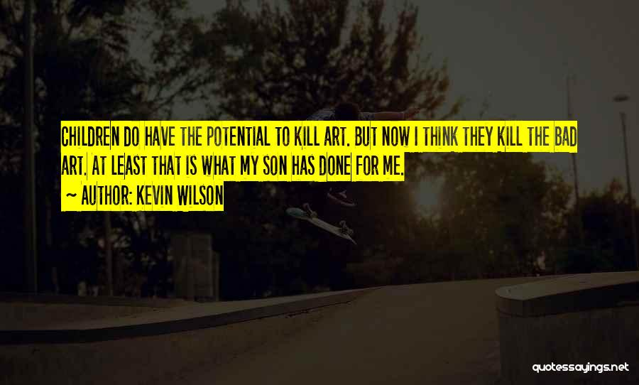 What Have I Done Now Quotes By Kevin Wilson