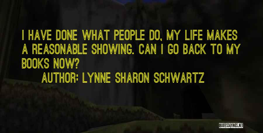 What Have I Done Now Quotes By Lynne Sharon Schwartz
