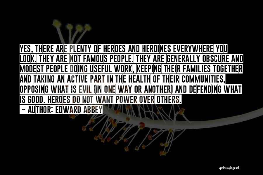 What Heroes Are Not Quotes By Edward Abbey