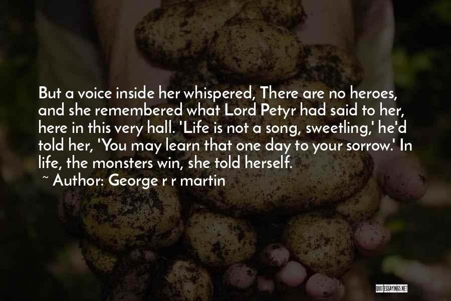 What Heroes Are Not Quotes By George R R Martin
