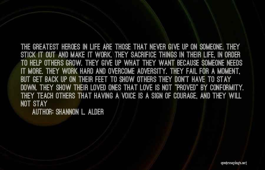 What Heroes Are Not Quotes By Shannon L. Alder