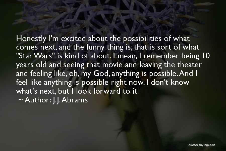 What I Feel Right Now Quotes By J.J. Abrams