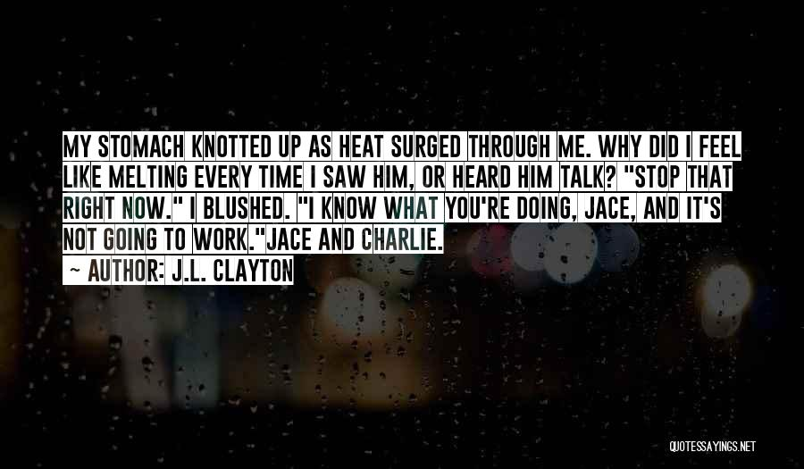 What I Feel Right Now Quotes By J.L. Clayton