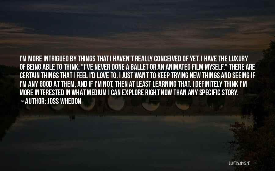 What I Feel Right Now Quotes By Joss Whedon