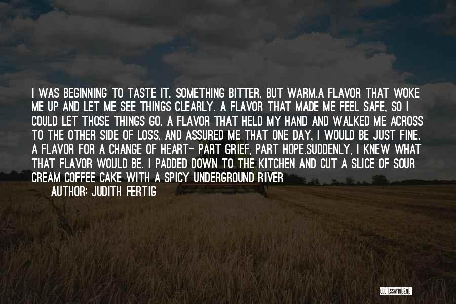 What I Feel Right Now Quotes By Judith Fertig