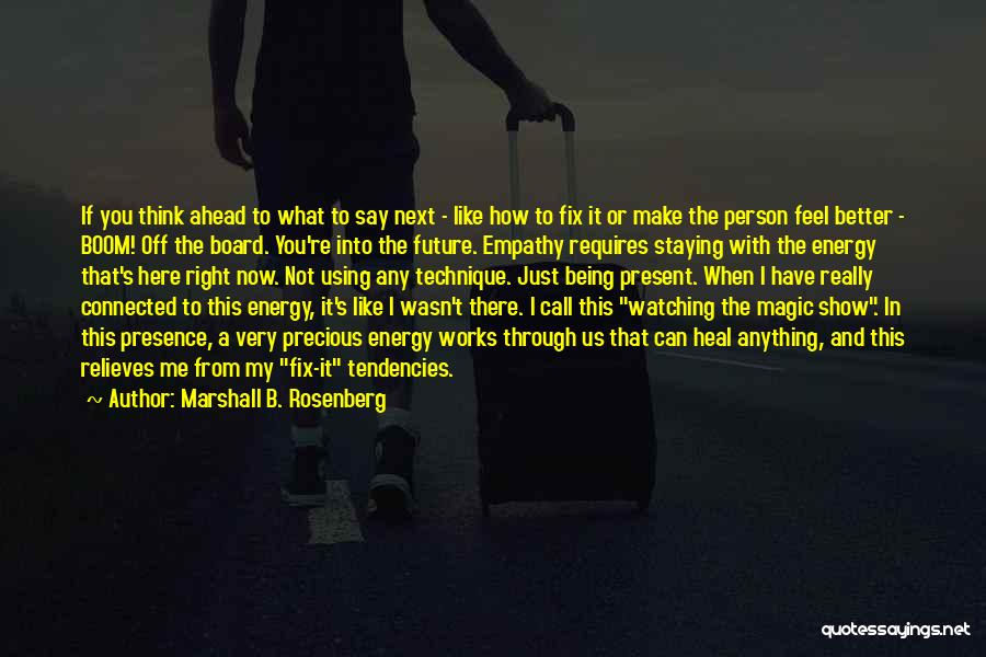 What I Feel Right Now Quotes By Marshall B. Rosenberg