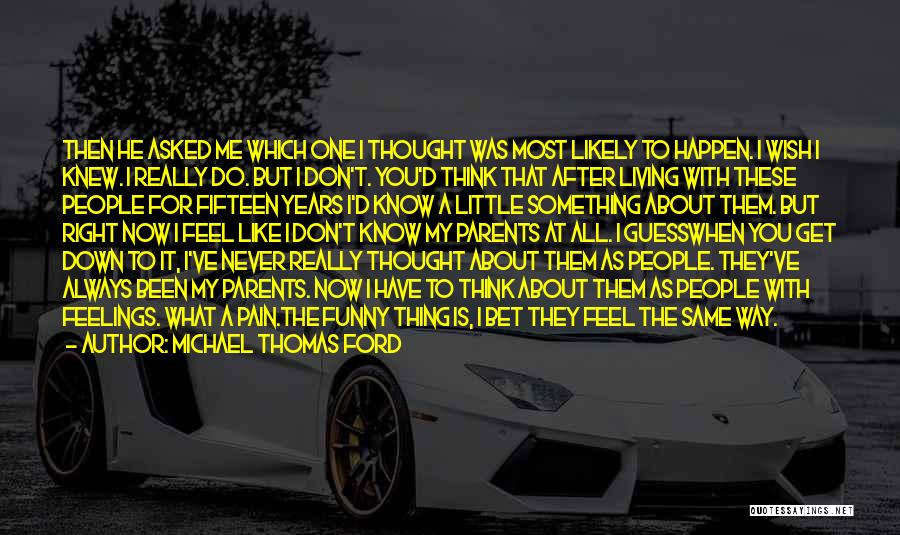 What I Feel Right Now Quotes By Michael Thomas Ford
