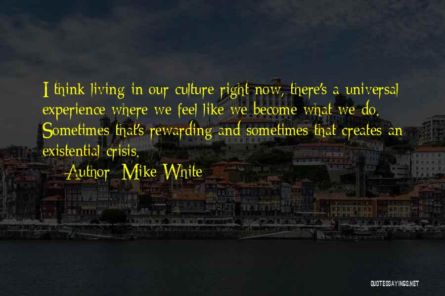 What I Feel Right Now Quotes By Mike White
