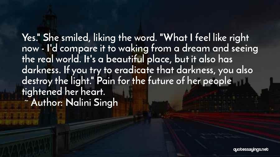 What I Feel Right Now Quotes By Nalini Singh
