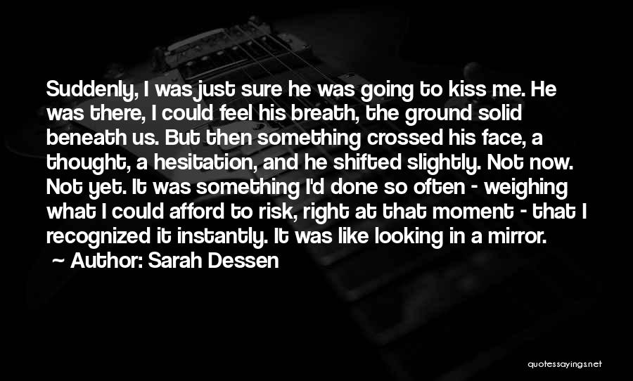 What I Feel Right Now Quotes By Sarah Dessen
